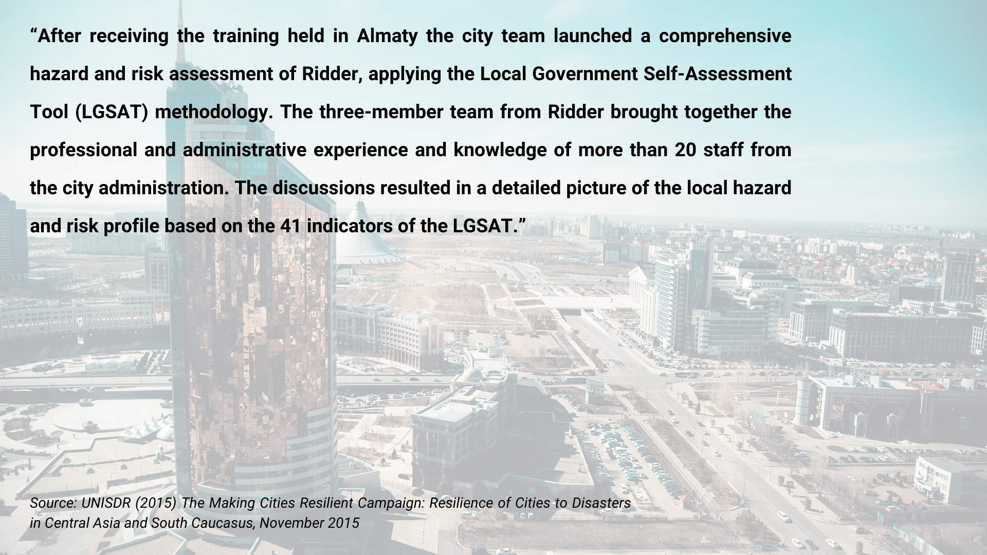 After receiving the training held in Almaty the city team launched a comprehensive hazard and risk assessment of Ridder, applying the Local Government Self-Assessment Tool (LGSAT) methodology.